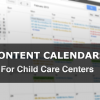 Content Calendar Howto for Child Care Centers Editorial Calendar
